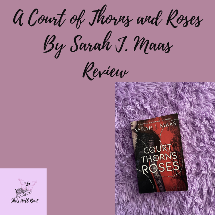 A Court of Thorns and Roses by Sarah J. Maas Review *Spoiler Free*