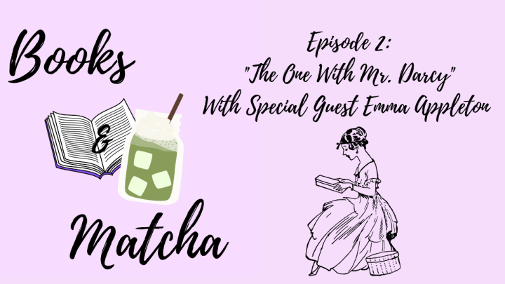 Books & Matcha Podcast: Episode 2, The One with Mr. Darcy
