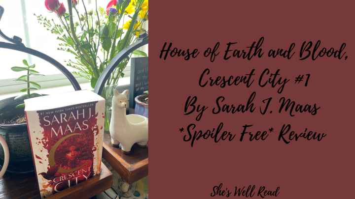 House of Earth and Blood, Crescent City #1 by Sarah J. Maas *Spoiler Free* Review