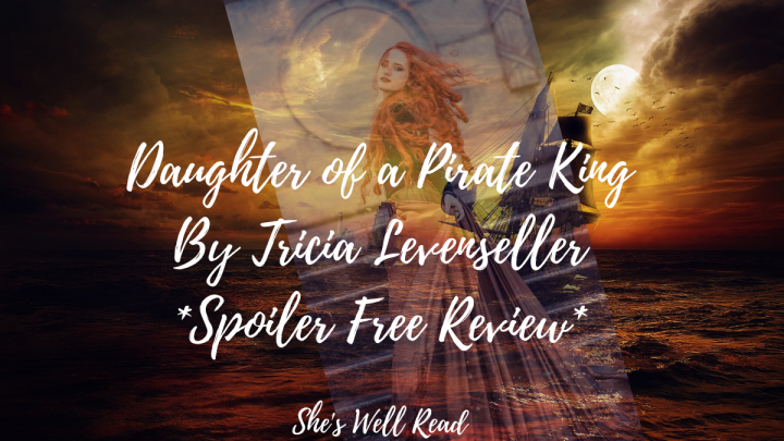 Daughter of a Pirate King By Tricia Levenseller *Spoiler Free* Review